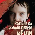 Trebuie sa vorbim despre Kevin – cosmarul oricarui parinte
